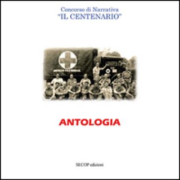 Antologia. Concorso di narrativa «Il centenario»