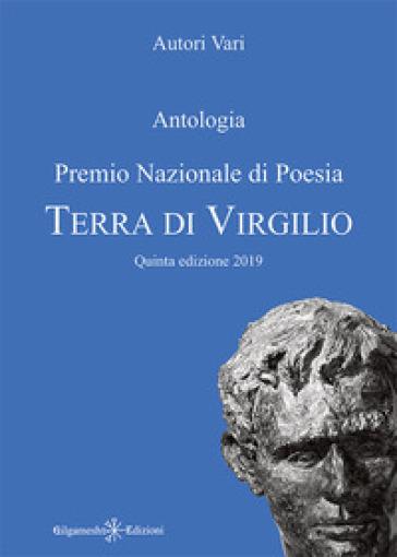 Antologia. Premio nazionale di poesia Terra di Virgilio. 5ª edizione. Ediz. integrale - S. Iori |