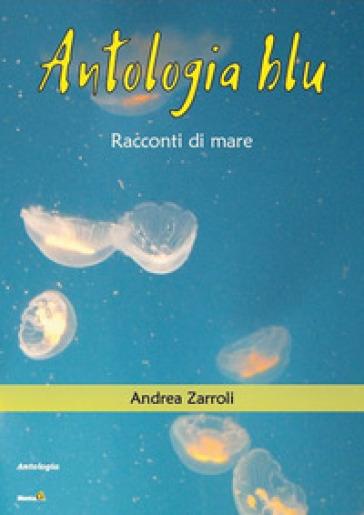 Antologia blu. Racconti di mare - Andrea Zarroli pdf epub