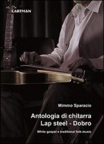 Antologia di chitarra Lap steel. Dobro. White gospel e traditional folk music - Mimmo Sparacio |