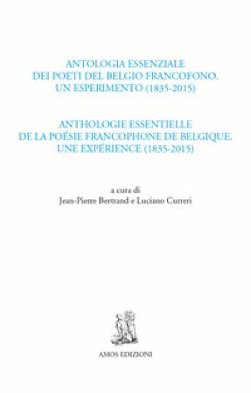 Antologia essenziale dei poeti del Belgio francofono. Un esperimento (1835-2015)-Anthologie essentielle de la poésie francophone de Belgique. Une expérience - Bertrand J. | Ericsfund.org
