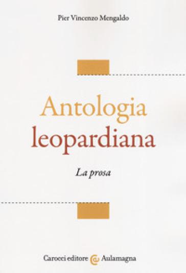 Antologia leopardiana. La prosa - Pier Vincenzo Mengaldo |
