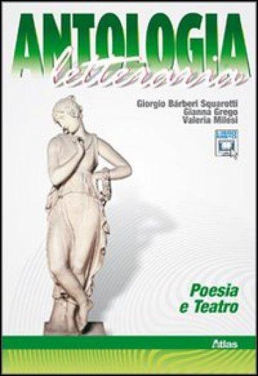 Antologia letteraria. Poesia e teatro. Con espansione online. Per le Scuole superiori - Giorgio Barberi Squarotti |