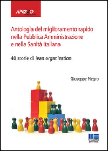 Antologia del miglioramento rapido nella Pubblica Amministrazione e nella Sanità italiana - Giuseppe Negro | Rochesterscifianimecon.com