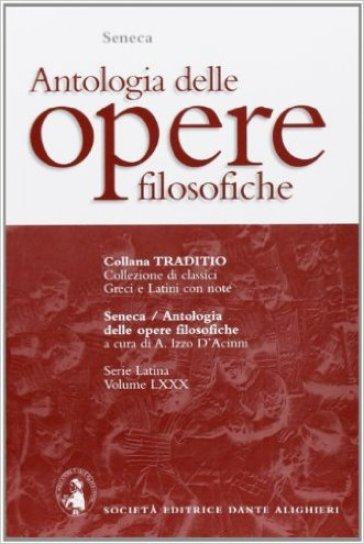 Antologia delle opere filosofiche. Per i Licei e gli Ist. Magistrali - Lucio Anneo Seneca |