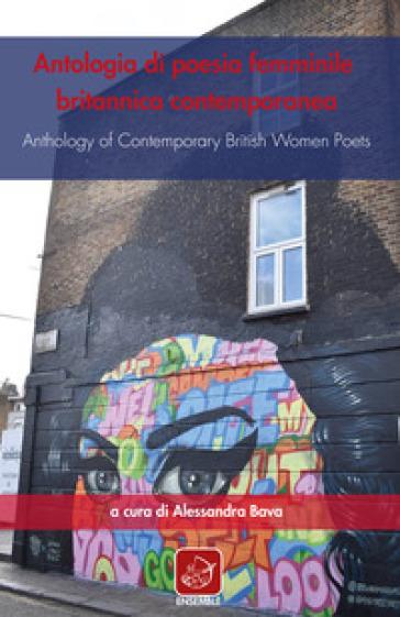 Antologia di poesia femminile britannica contemporanea-Anthology of contemporary british women poets. Ediz. bilingue - A. Bava |