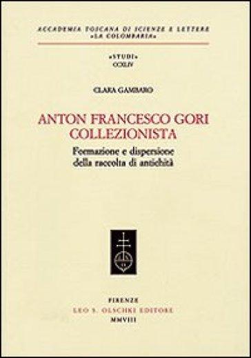 Anton Francesco Gori collezionista. Formazione e dispersione della raccolta di antichità - Clara Gambaro | Ericsfund.org