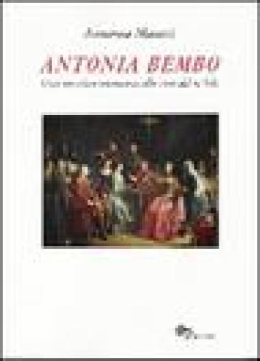 Antonia Bembo. Una musicista veneziana alla corte del Re Sole - Annarosa Manetti |