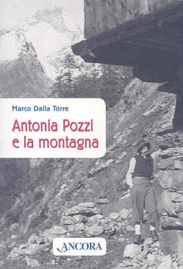 Antonia Pozzi e la montagna - Marco Dalla Torre |