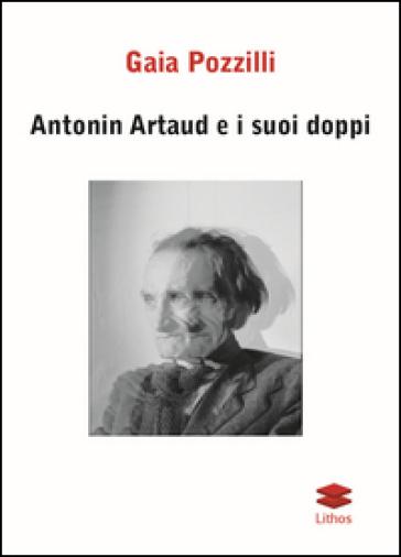 Antonin Artaud e i suoi doppi - Gaia Pozzilli |