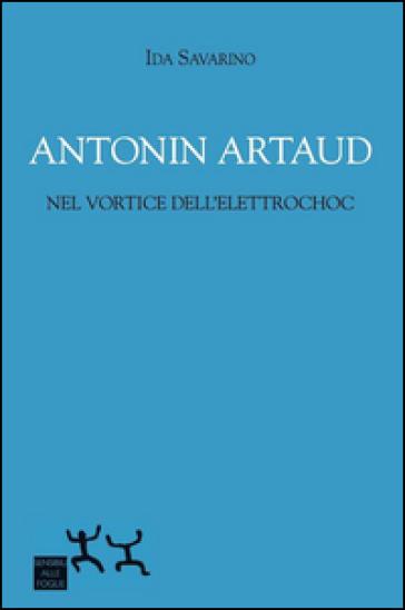 Antonin Artaud nel vortice dell'elettrochoc - Ida Savarino  
