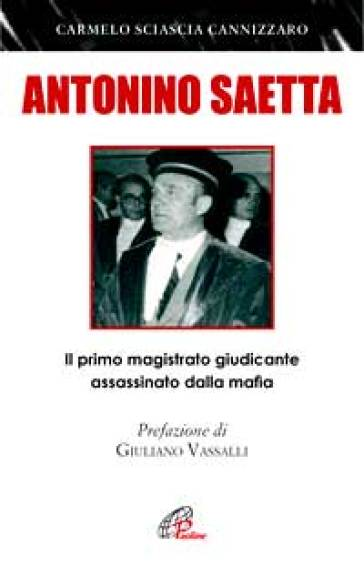 Antonino Saetta. Il primo magistrato giudicante assassinato dalla mafia - Carmelo Sciascia Cannizzaro | Rochesterscifianimecon.com