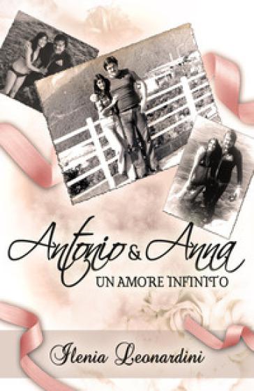 Antonio & Anna. Un amore infinito - Ilenia Leonardini | Ericsfund.org
