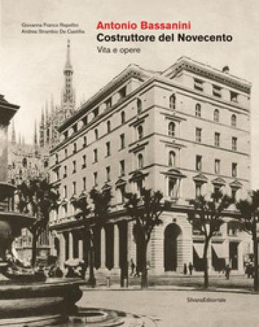 Antonio Bassanini. Costruttore del Novecento. Vita e opere - Giovanna Franco Repellini | Thecosgala.com