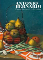 Antonio Bernardi. L'uomo, l'artista, il collezionista. Catalogo della mostra (Conegliano, 8 febbraio-1 marzo 2020). Ediz. a colori