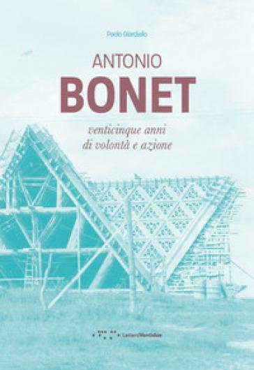 Antonio Bonet. Venticinque anni di volontà e azione - Paolo Giardiello | Jonathanterrington.com