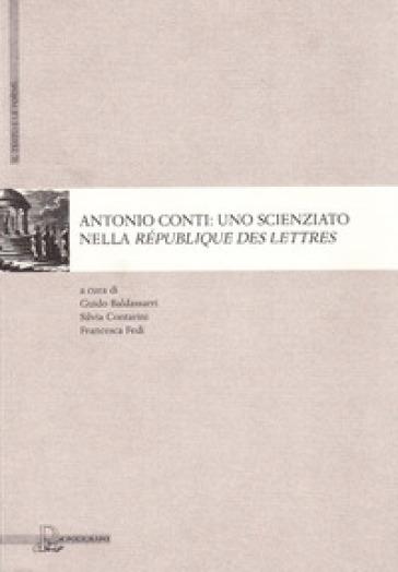 Antonio Conti. Uno scienziato nella République des lettres - G. Baldassarri | Rochesterscifianimecon.com