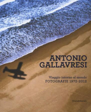 Antonio Gallavresi. Viaggio intorno al mondo. Fotografie 1972-2012 - R. Mutti |