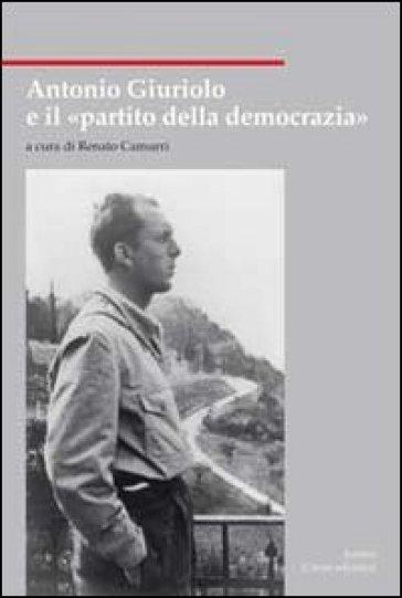 Antonio Giuriolo e il «partito della democrazia» - R. Camurri |