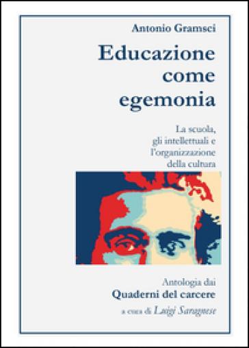 Antonio Gramsci. Educazione come egemonia - Luigi Saragnese   Jonathanterrington.com