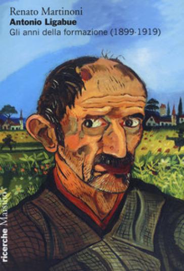 Antonio Ligabue. Gli anni della formazione (1899-1919)