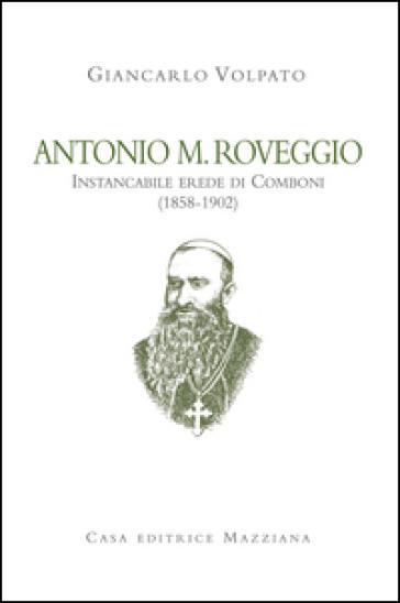 Antonio M. Roveggio. Instancabile erede di Comboni (1858-1902) - Giancarlo Volpato   Kritjur.org