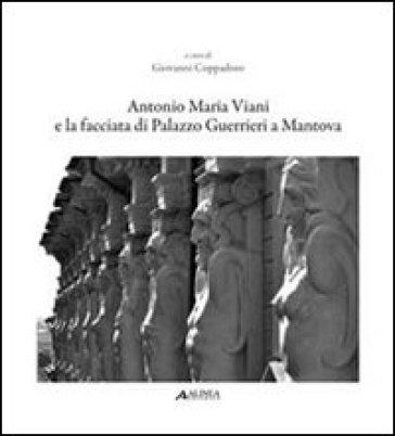 Antonio Maria Viani e la facciata di palazzo Guerrieri a Mantova - G. Coppadoro  