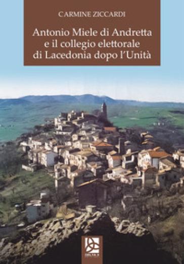 Antonio Miele di Andretta e il collegio elettorale di Lacedonia dopo l'Unità - Carmine Ziccardi |