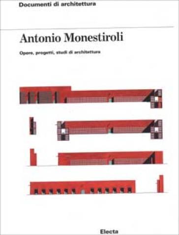 Antonio Monestiroli. Opere, progetti, studi di architettura
