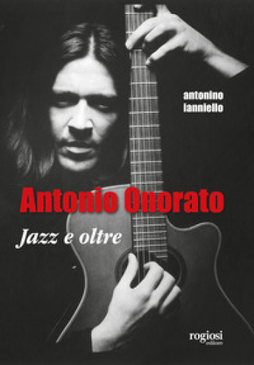 Antonio Onorato. Jazz e oltre - Antonino Ianniello pdf epub