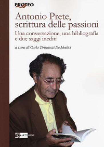 Antonio Prete, scrittura delle passioni. Una conversazione, una bibliografia e due saggi inediti - C. Tirinanzi De Medici   Rochesterscifianimecon.com