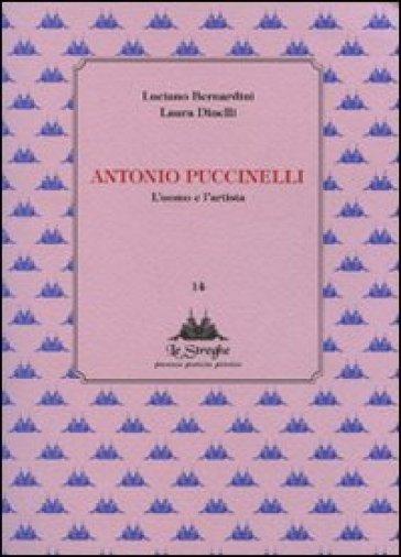Antonio Puccinelli. L'uomo e l'artista - Luciano Bernardini |