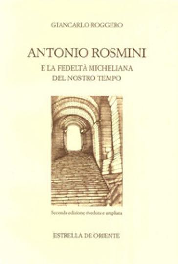 Antonio Rosmini e la fedeltà micheliana del nostro tempo - Giancarlo Roggero | Jonathanterrington.com