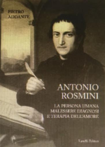 Antonio Rosmini. La persona umana malessere diagnosi e terapia dell'amore - Pietro Addante | Kritjur.org