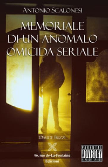 Antonio Scalonesi. Memoriale di un anomalo omicida seriale - Davide Buzzi |