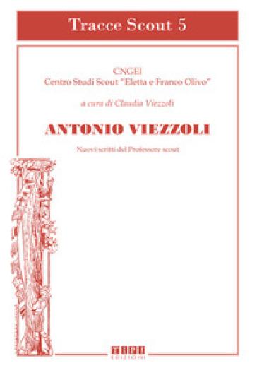 Antonio Viezzoli. Nuovi scritti del professore scout - C. Viezzoli | Jonathanterrington.com