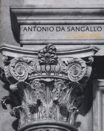 Antonio da Sangallo il giovane. Ediz. illustrata - Maria Beltramini | Rochesterscifianimecon.com
