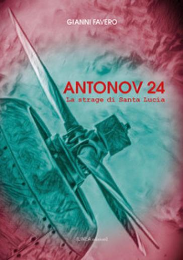 Antonov 24. La strage di Santa Lucia - Gianni Favero |