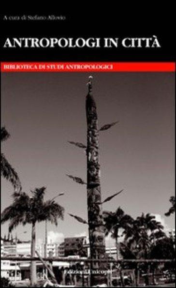 Antropologi in città - S. Allovio   Thecosgala.com
