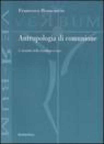 Antropologia di comunione. L'attualità della «Gaudium et Spes» - Francesco Brancaccio |