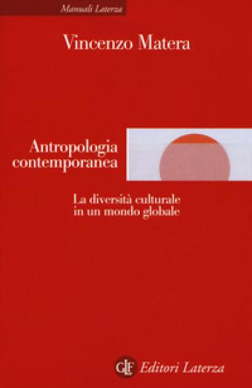 Antropologia contemporanea. La diversità culturale in un mondo globale - Vincenzo Matera |