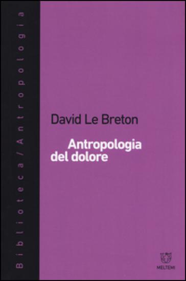 Antropologia del dolore - David Le Breton | Thecosgala.com