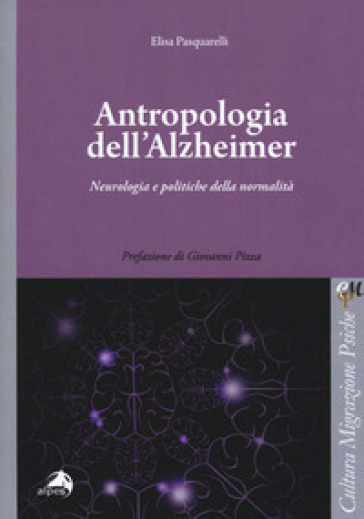Antropologia dell'Alzheimer. Neurologia e politiche della normalità - Elisa Pasquarelli pdf epub