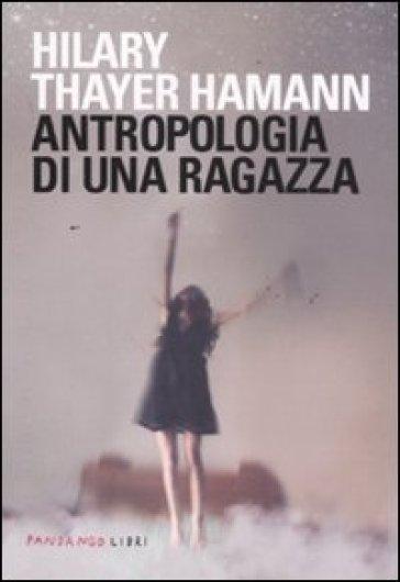 Antropologia di una ragazza - Hilary Thayer Hamann |