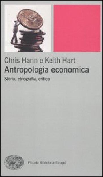 Antropologia economica. Storia, etnografia, critica - Chris Hann | Thecosgala.com