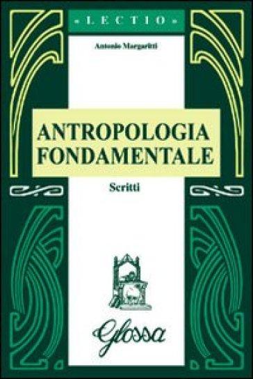 Antropologia fondamentale. Scritti - Antonio Margaritti | Rochesterscifianimecon.com