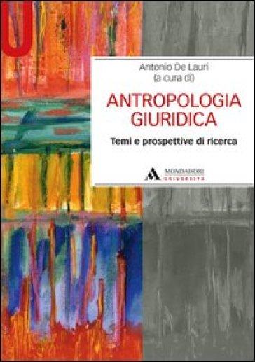 Antropologia giuridica. Temi e prospetive di ricerca - Antonio De Lauri  