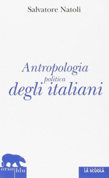 Antropologia politica degli italiani - Salvatore Natoli | Thecosgala.com
