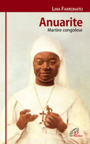Anuarite. Martire congolese - Lina Farronato |