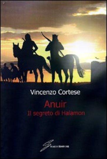 Anuir. Il segreto di Halamon - Vincenzo Cortese |